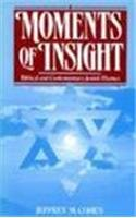 Moments of Insight: Biblical and Contemporary Jewish: Cohen, Jeffrey M.