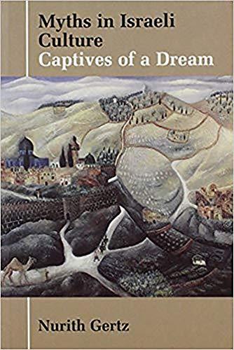 Myths in Israeli Culture: Captives of a Dream: Nurith Gertz