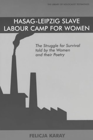 9780853034476: Hasag-Leipzig Slave Labour Cam: The Struggle for Survival, Told by the Women and Their Poetry (Library of Holocaust Testimonies)