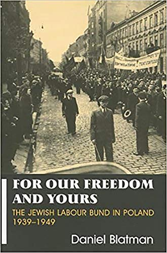For Our Freedom and Yours: Jewish Labour: Blatman, Daniel