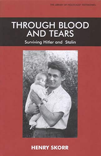 Through Blood and Tears: Surviving Hitler and Stalin (Library of Holocaust Testimonies) (085303477X) by Henrik Skorr; Ivan Sokolov