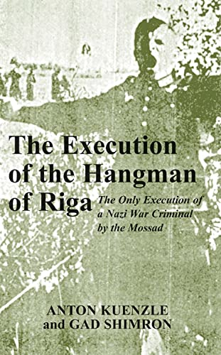 9780853035251: The Execution of the Hangman of Riga: The Only Execution of a Nazi War Criminal by the Mossad