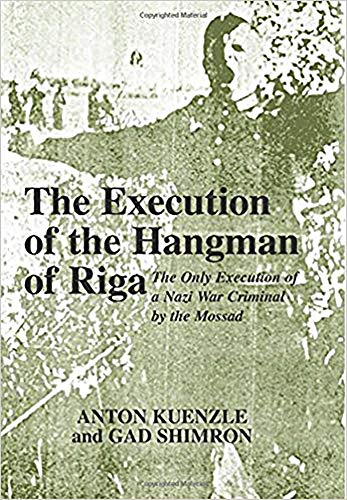 9780853035336: The Execution of the Hangman of Riga: The Only Execution of a Nazi War Criminal by the Mossad