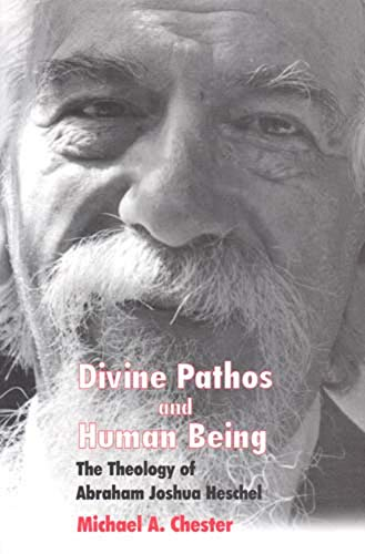 Divine Pathos and Human Being: The Theology of Abraham Joshua Heschel: Michael A. Chester