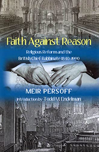 Faith Against Reason: Religious Reform and the British Chief Rabbinate, 1840-1990 (Hardback): Meir ...