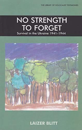 9780853036968: No Strength to Forget: Survival in the Ukraine, 1914-1944 (Library of Holocaust Testimonies)