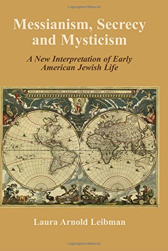 9780853038337: Messianism, Secrecy and Mysticism: A New Interpretation of Early American Jewish Life
