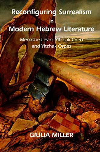 9780853038436: Reconfiguring Surrealism in Modern Hebrew Literature: Menashe Levin, Yitzhak Oren and Yitzhak Orpaz