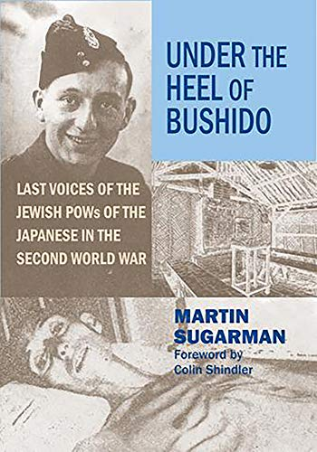 Under the Heel of Bushido - Last Voices of the Jewish POWs of the Japanese in the Second World War:...