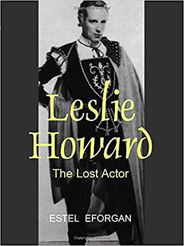 LESLIE HOWARD: THE LOST ACTOR.: EFORGAN, Estel.