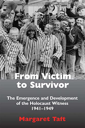 9780853039761: From Victim to Survivor: The Emergence and Development of the Holocaust Witness, 1941-1949