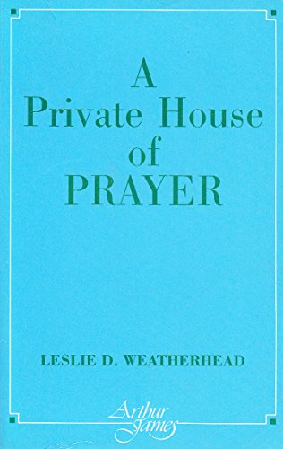 A Private House of Prayer (9780853052654) by LESLIE D. WEATHERHEAD
