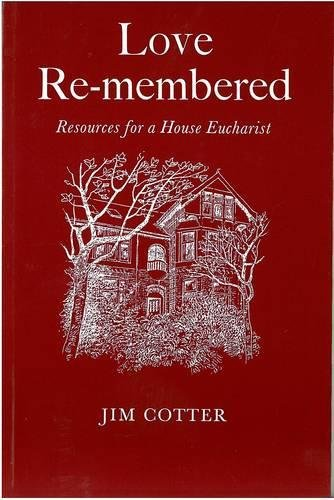 Love Remembered: Resources for a House Eucharist: Jim Cotter