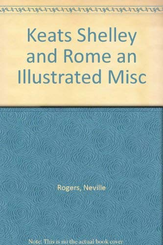 Keats Shelley & Rome An Illustrated Miscellany: Rogers Neville (compiled by)
