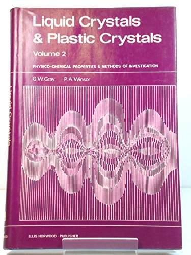 Liquid Crystals and Plastic Crystals: Physico-chemical Properties: GW GRAY