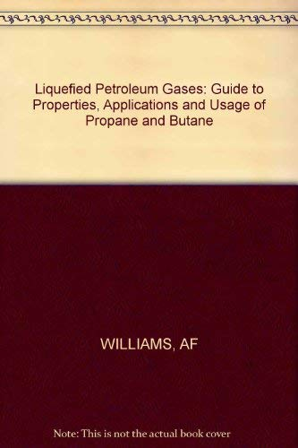 Liquefied Petroleum Gases: Guide to Properties, Applications and Usage of Propane and Butane: ...