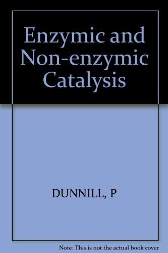 Enzymic and Non-Enzymic Catalysis: Peter Dunnill, Norman Blakebrough, Alan Wiseman