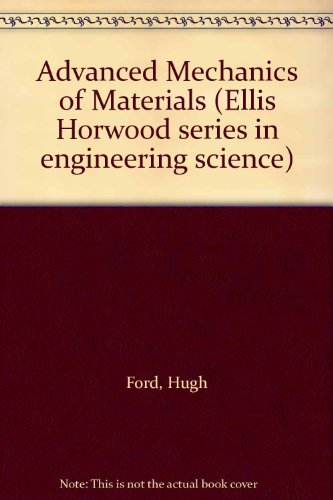Advanced Mechanics of Materials.: Hugh Ford. J. M. Alexander.