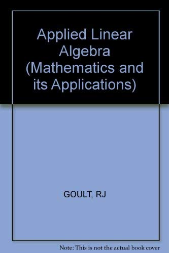 Applied Linear Algebra (Mathematics and Its Applications): Goult, R.J.