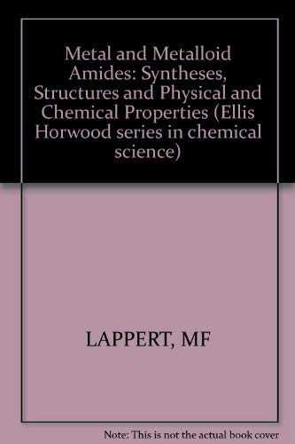 9780853120988: Metal and Metalloid Amides: Syntheses, Structures and Physical and Chemical Properties (Ellis Horwood series in chemical science)