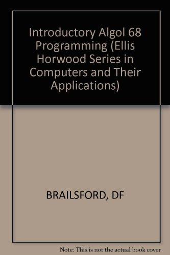 Introductory Algol 68 Programming.: Brailsford, D F