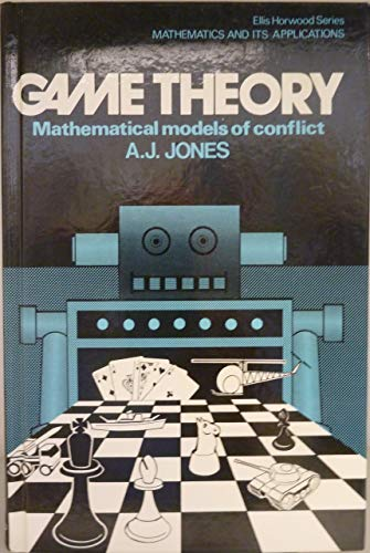 Game Theory: Mathematical Models of Conflict: Jones, A.J.