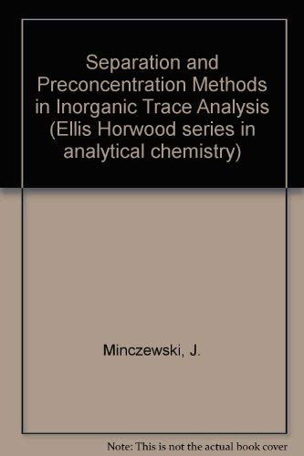 9780853121657: Separation and Preconcentration Methods in Inorganic Trace Analysis (Ellis Horwood series in analytical chemistry)