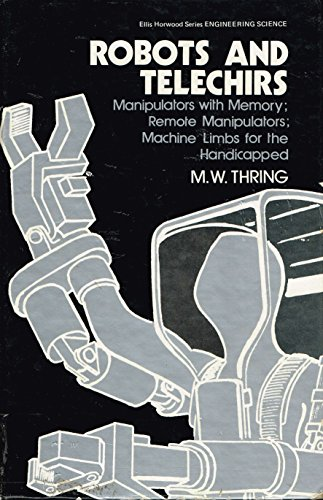 Robots and Telechirs; Manipulators with Memory; Remote: Thring, M.W.
