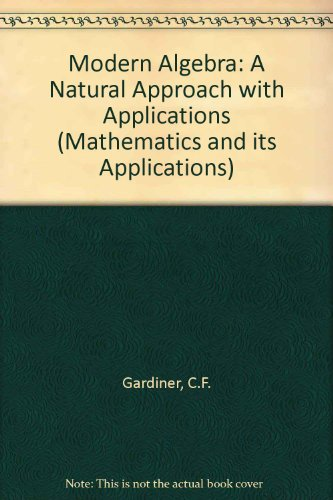 9780853123033: Modern Algebra: A Natural Approach with Applications (Mathematics and its Applications)