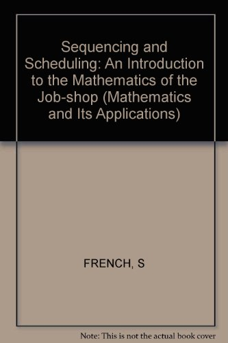 9780853123644: Sequencing and Scheduling: An Introduction to the Mathematics of the Job-Shop (Mathematics and its Applications)