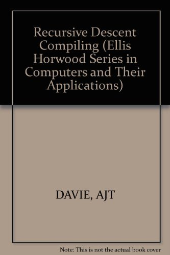9780853123866: Recursive Descent Compiling (Ellis Horwood Series in Computers and Their Applications)