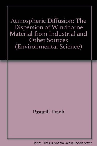 Atmospheric Diffusion: The Dispersion of Windborne Material from Industrial and Other Sources (...