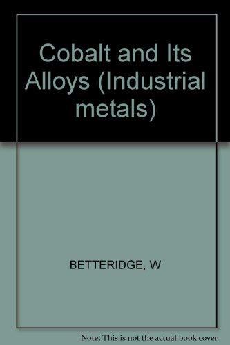 9780853124511: Cobalt and Its Alloys (Ellis Horwood series in industrial metals)
