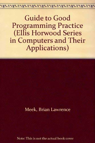 9780853124856: Guide to Good Programming Practice (Ellis Horwood Series in Computers and Their Applications)