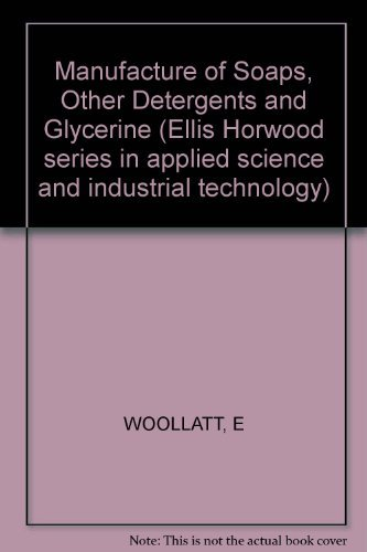 9780853125679: Manufacture of Soaps, Other Detergents and Glycerine (Ellis Horwood series in applied science and industrial technology)