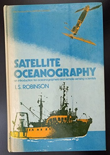 9780853125983: Satellite Oceanography: An Introduction for Oceanographers and Remote-sensing Scientists (Ellis Horwood series in marine science)