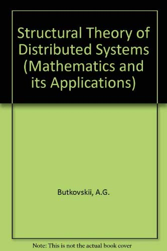 Structural Theory of Distributed Systems (Mathematics and its Applications): Butkovskii, A.G.