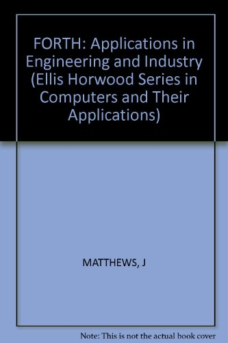 9780853126591: FORTH: Applications in Engineering and Industry (Ellis Horwood Series in Computers and Their Applications)