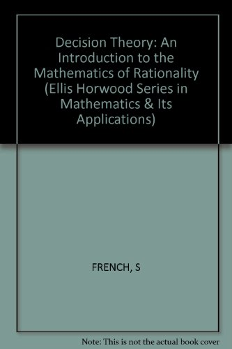 9780853126829: Decision Theory: An Introduction to the Mathematics of Rationality (Ellis Horwood Series in Mathematics & Its Applications)
