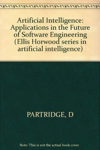 9780853127536: Artificial Intelligence: Applications in the Future of Software Engineering (Ellis Horwood series in artificial intelligence)