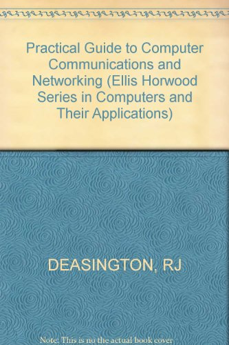 Practical Guide to Computer Communications and Networking (Ellis Horwood Series in Computers and ...