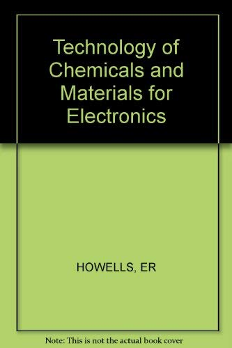 Technology of Chemicals and Materials for Electronics: E. R. Howells (Editor)
