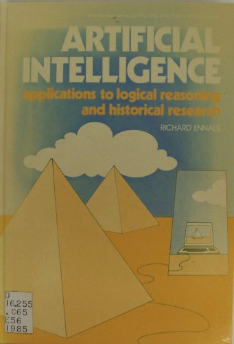 Artificial Intelligence: Applications to Logical Reasoning and Historical Research (Ellis Horwood ...