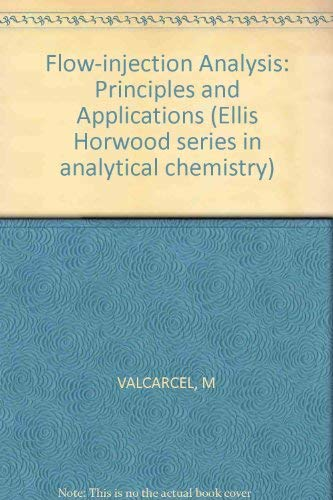 9780853129042: Flow-injection Analysis: Principles and Applications (Ellis Horwood series in analytical chemistry)