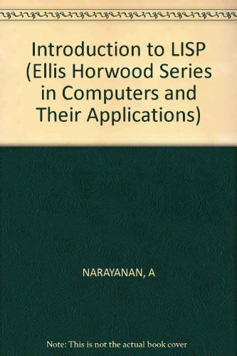 Introduction to LISP (Ellis Horwood Series in Computers and Their Applications): Narayanan, Ajit; ...
