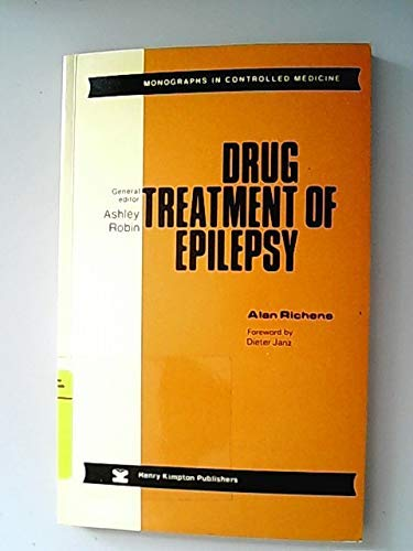 Drug treatment of epilepsy (Monographs in controlled: Alan Richens