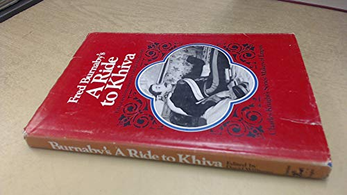 Ride to Khiva: Travels and Adventures in: Burnaby, Fred