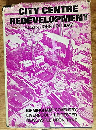 City Centre Redevelopment: A Study of British City Centre Planning and Case Studies of Five Engli...