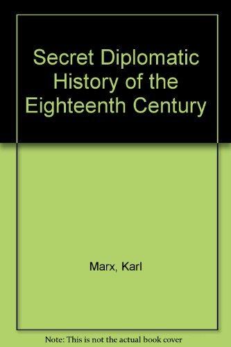 Secret diplomatic history of the eighteenth Century,: Marx, Karl