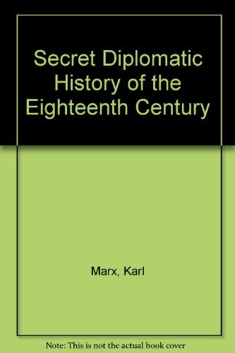 Secret Diplomatic History of the Eighteenth Century and The Story of the Life of Lord Palmerston: ...